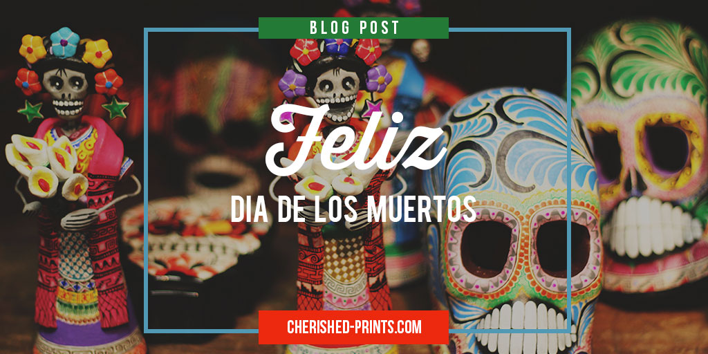 Feliz Dia De Los Muertos / Happy Day of the Dead
